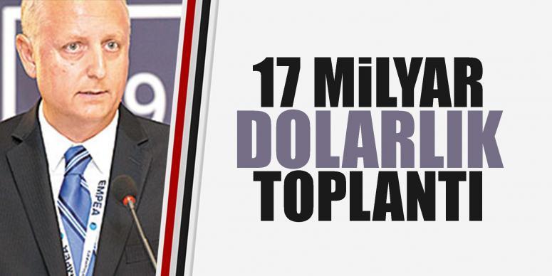 17 Milyar $'lık Toplantı | Mikrofon.com.tr
