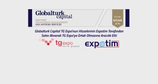 Globalturk Capital TG Expo'nun Hisselerinin Expotim Tarafından Satın Alınarak TG Expo'ya Ortak Olmasına Aracılık Etti
